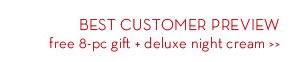 BEST CUSTOMER PREVIEW free 8-pc gift + deluxe night cream.