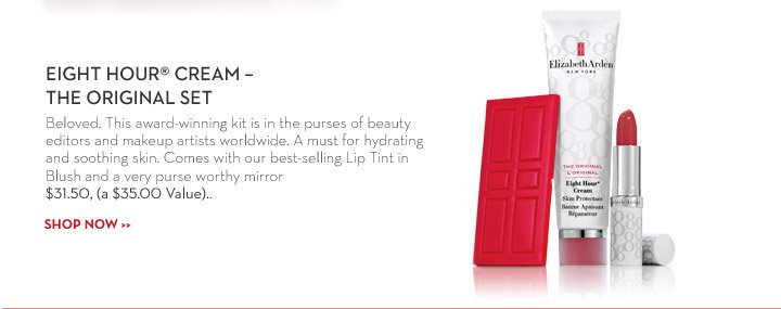 EIGHT HOUR® CREAM - THE ORIGINAL SET. Beloved. This award-winning kit is in the purses of beauty editors and makeup artists worldwide. A must for hydrating and soothing skin. Comes with our best best-selling Lip tint in Blush and a very purse worthy mirror $31.50, (a $35.00 Value). SHOP NOW.