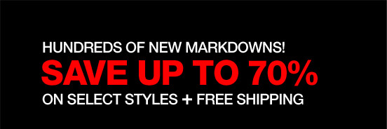 Hundreds of New Markdowns! Save up to 70% on Select Styles + Free Shipping