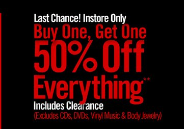 LAST CHANCE! INSTORE ONLY - BUY ONE, GET ONE 50% OFF EVERYTHING**