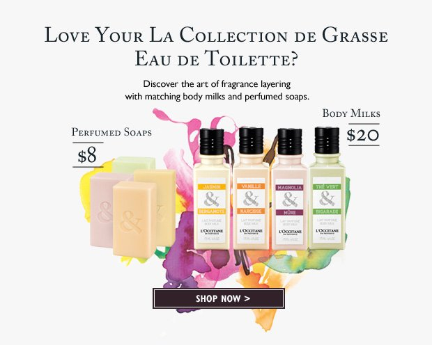 For optimal longevity of your new fragrance, discover its captivating complements!  Body Milks $20 Shower Gels $18 Perfumed Soaps $8