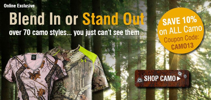 Online Exclusive - Blend In Or Stand Out - Save 10% on All Camo - Coupon Code: CAM013