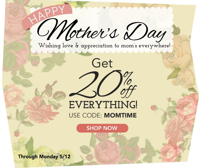 Wishing love  & appreciation to mom's everywhere, get 20% off!