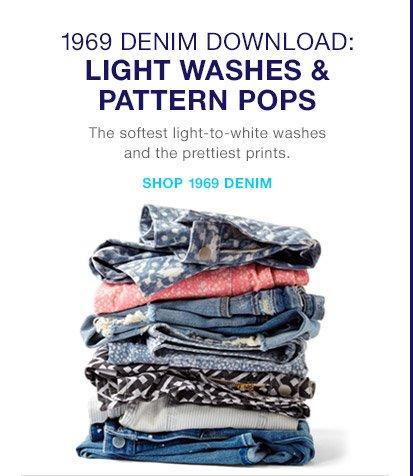 1969 DENIM DOWNLOAD: LIGHT WASHES & PATTERN POPS   SHOP 1969 DENIM