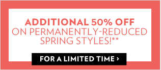 Additional 50% Off Already-Reduced Spring Styles!**