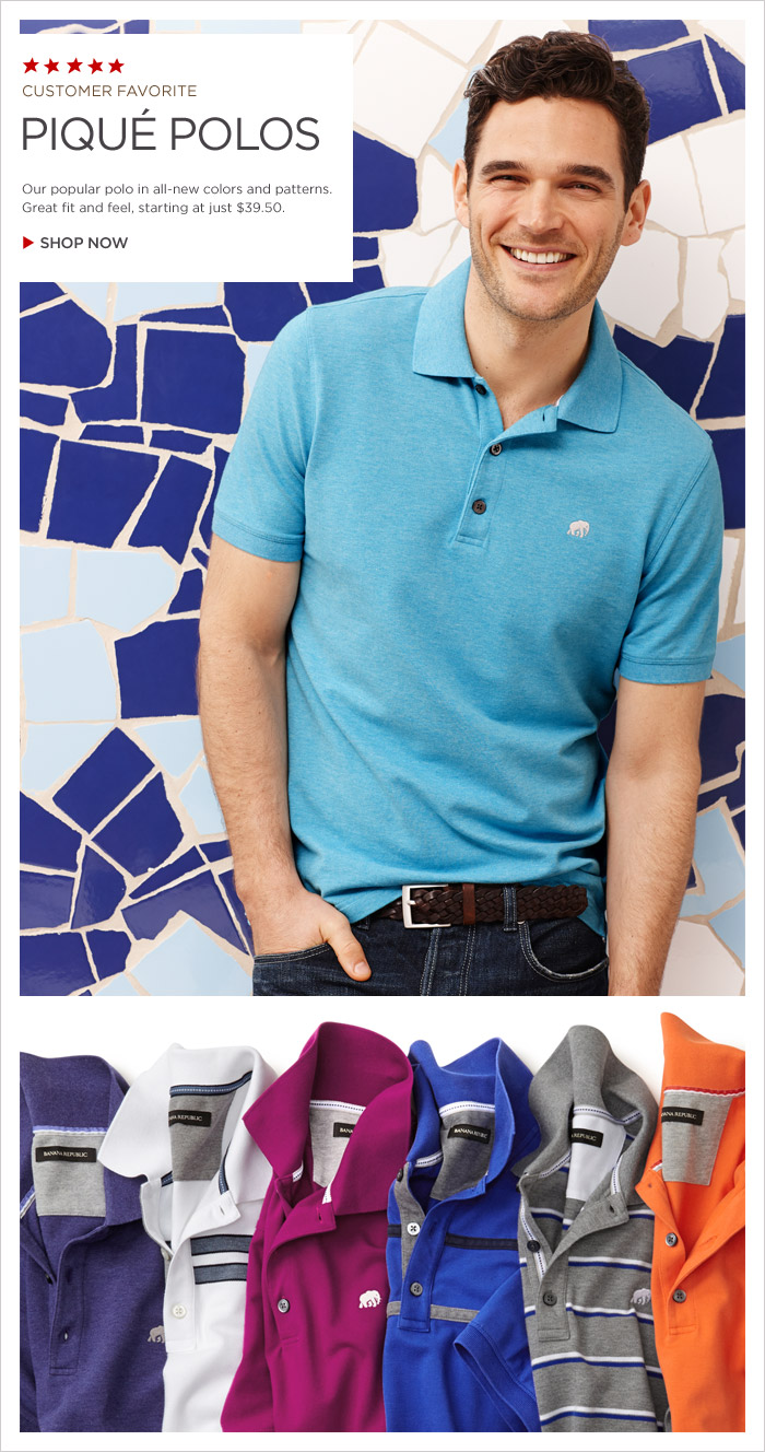 CUSTOMER FAVORITE | PIQUÉ POLOS | Our popular polo in all-new colors and patterns. Great fit and feel, starting at just $39.50. SHOP NOW