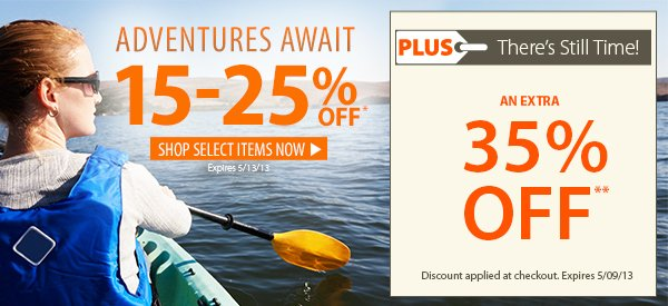Adventures Await! An Extra 15-25% OFF Select Items! PLUS There's Still Time! An Extra 35% OFF!