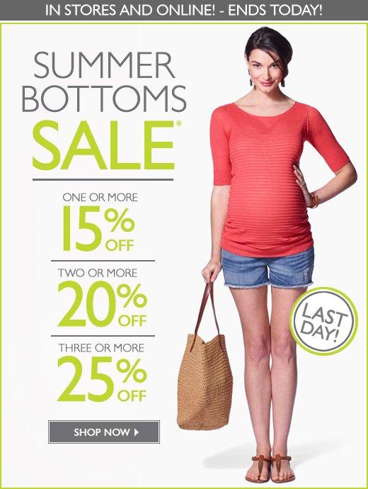 In Stores & Online: SUMMER BOTTOMS SALE! - Buy 1, Get 15% OFF - Buy 2, Get 20% OFF - Buy 3 or more, Get 25% OFF - Ends Today!