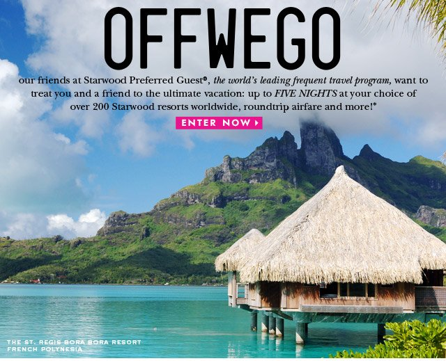 OFFWEGO. starwood preferred guest want to treat you and a freind to the ultimate vacation. up to five nights at your choice of over 200 starwood resorts worldwide. enter now.