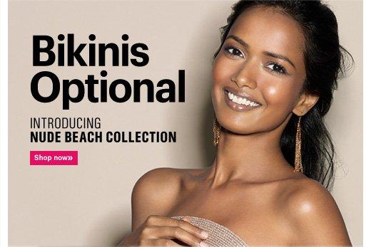 BIKINIS OPTIONAL Introducing  NUDE BEACH COLLECTION Shop now»