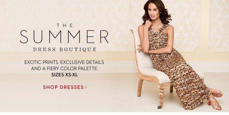 THE SUMMER DRESS BOUTIQUE Exotic Prints, Exclusive Details and a Fiery Color Palette. Sizes XS-XL  SHOP DRESSES