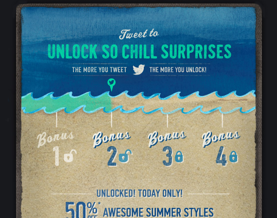 TWEET TO UNLOCK SO CHILL  SURPRISES THE MORE YOU TWEET THE MORE YOU UNLOCK BONUS 2 UNLOCKED! TODAY ONLY! 50% OFF* AWESOME SUMMER STYLES