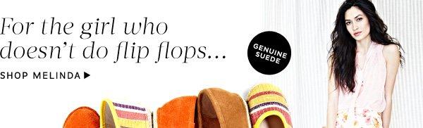 For the girl who doesn't do flip flops... Shop Melinda
