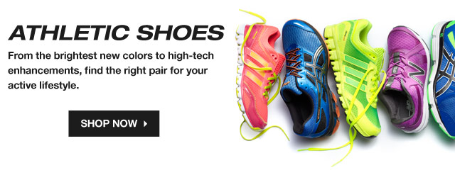 ATHLETIC SHOES  From the brightest new colors to high-tech enhancements, find the right pair for your active lifestyle.  SHOP NOW .