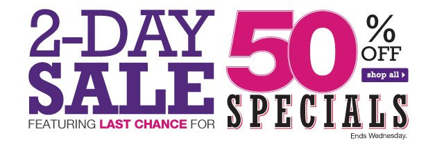2-Day Sale featuring 50% off Specials. Ends Wednesday. Shop all.
