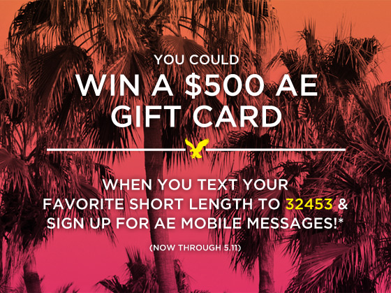 You Could Win A $500 AE Gift Card | When You Text Your Favorite Short Length To 32453 & Sign Up For AE Mobile Messages!* (Now Through 5.11)