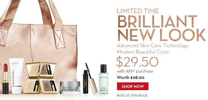LIMITED TIME BRILLIANT NEW LOOK. Advanced Skin Care Technology. Modern Beautiful Color. $29.50 with ANY purchase. Worth $118.00. SHOP NOW. Add at checkout.