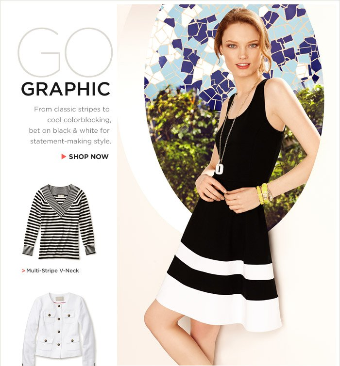 GO GRAPHIC | From classic stripes to cool colorblocking, bet on black & white for statement-making style. SHOP NOW