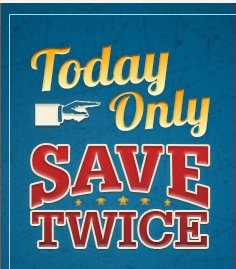 Today Only Save Twice