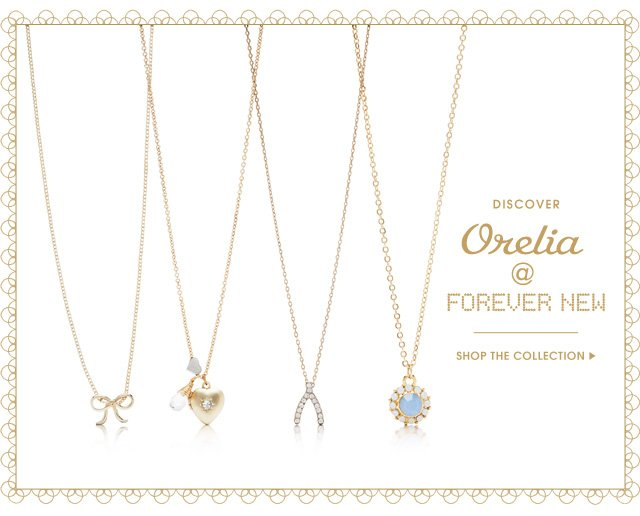 DISCOVER ORELIA AT FOREVER NEW