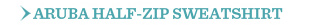 Aruba Half-Zip Sweatshirt