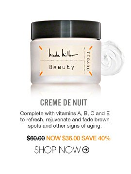 Creme De Nuit Complete with vitamins A, B, C and E to refresh, rejuvenate and fade brown spots and other signs of aging. $60 Shop Now>>