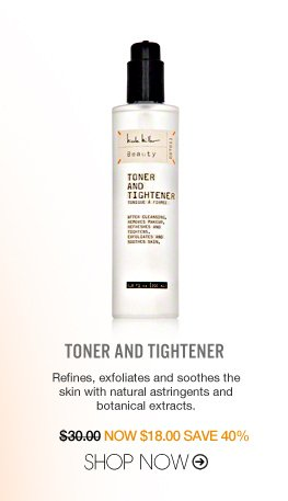 Toner and Tightener Refines, exfoliates and soothes the skin with natural astringents and botanical extracts. $30 Shop Now>>