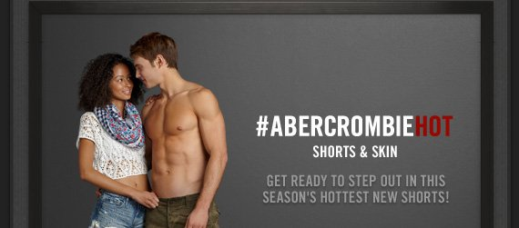 #ABERCROMBIEHOT SHORTS & SKIN GET READY TO STEP OUT IN THIS SEASON'S HOTTEST NEW SHORTS!