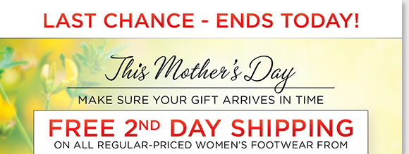Hurry, today's the LAST CHANCE for FREE 2nd Day Shipping for arrival by Mother's Day, May 12, 2013.* Shop the best styles from Dansko, ABEO, Raffini, ECCO, Sierra West and more brands she loves! Find the best selection online and in-stores at The Walking Company.