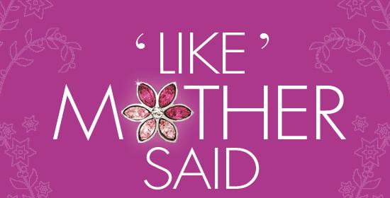 'Like' Mother Said