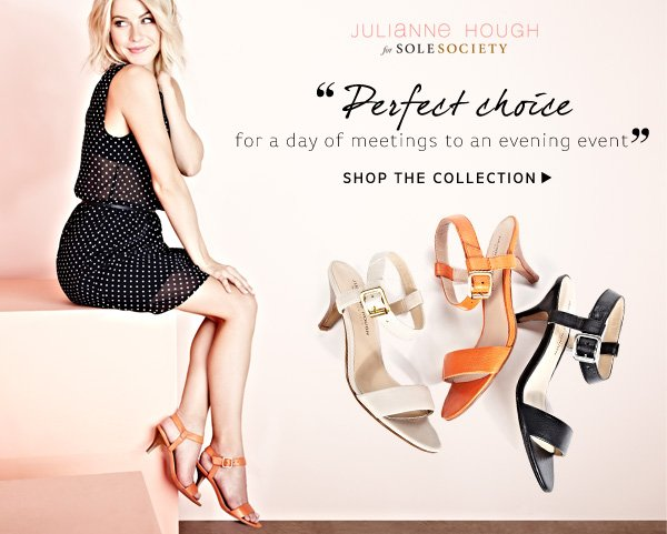 """""""Perfect choice for a day of meetings to an evening event."""" - Julianne Hough. Shop the Collection"""
