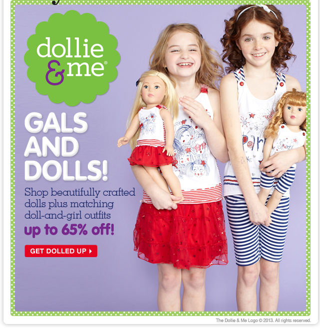 Get dolled up with Dollie & Me! Save up to 65% on darling dolls and magical matching outfits for girls and their mini-mes!
