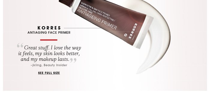 KORRES. Antiaging face primer. Great stuff. I love the way it feels, my skin looks better, and my makeup lasts. -jkling, Beauty Insider. See full size.