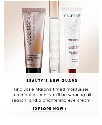 Beauty's New Guard. Find Josie Maran's tinted moisturizer, a romantic scent you'll be wearing all season, and a brightening eye cream. Explore now.