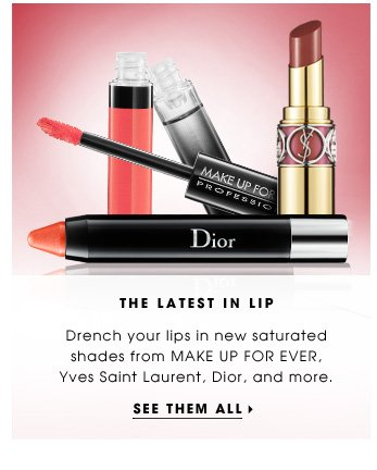 The Latest In Lip. Drench your lips in new saturated shades from MAKE UP FOR EVER, Dior, and more. See them all.