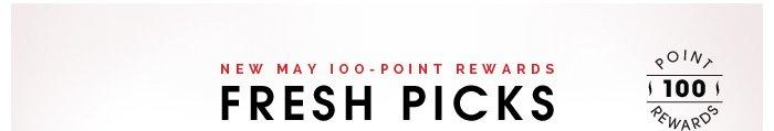 New May 100-point rewards. Fresh Picks.