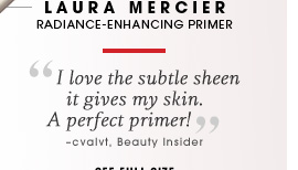 Laura Mercier. Radiance-enhancing primer. I love the subtle sheen it gives my skin. A perfect primer! -cvalvt, Beauty Insider. See full size.