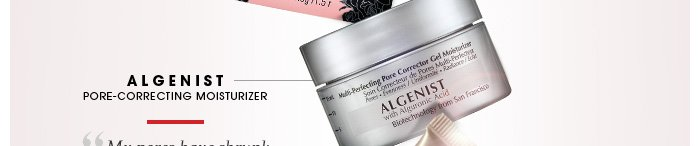 Algenist. Pore-correcting moisturizer. My pores have shrunk to near invisibility and my skin is soft and moisturized. - sleepingcat, Beauty Insider. See full size.