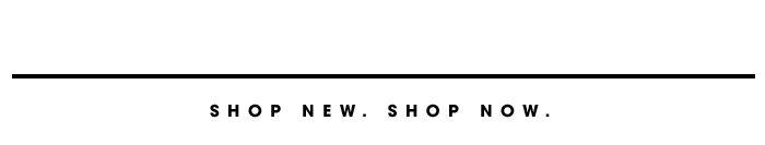 Shop New. Shop Now.
