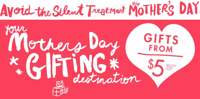 Avoid the silent treatment - gifts from $5