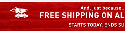 FREE SHIPPING ON ALL ORDERS. STARTS TODAY. ENDS SUNDAY
