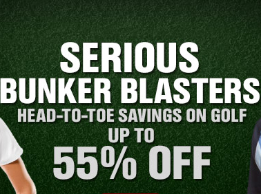 SERIOUS BUNKER BLASTERS | HEAD-TO-TOE SAVINGS ON GOLF UP TO 55% OFF