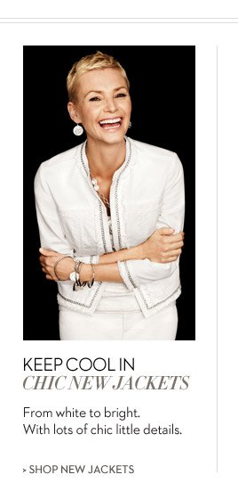Keep cool in chic new jackets. From white to bright.  With lots of chic little details.  SHOP NEW JACKETS