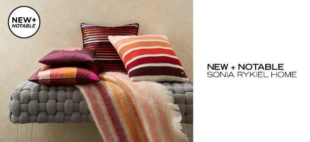 NEW + NOTABLE: SONIA RYKIEL HOME, Event Ends May 11, 9:00 AM PT >