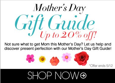 The Mother's Day Gift Guide Not sure what to get Mom this Mother's Day? Let us help and discover present perfection with our Mother's Day Gift Guide! Shop Now>>