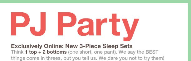 PJ Party | Exclusively Online: New 3-Piece Sleep Sets