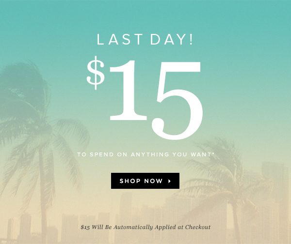 Last Day to Spend Your $15 Credit!   Shop Now