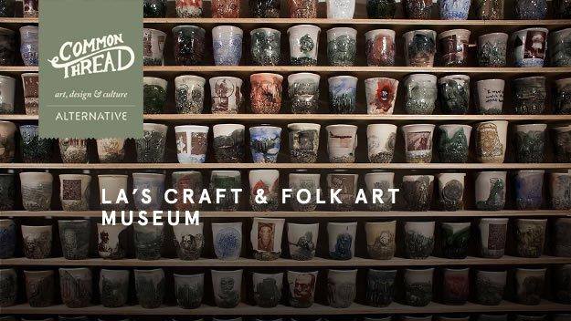 Common Thread: LA's Craft & Folk Art Museum