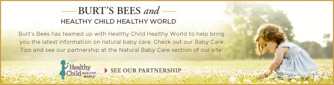 Burt's Bees and Healthy Child Healthy World. See Our Partnership