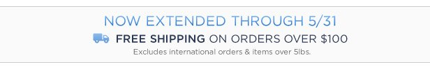 Free Shipping On Orders Over $100 Now Extended Through 5/31